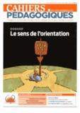 Florence Daniaud et Dominique Brosseau - Cahiers pédagogiques N° 504, Mars-avril 2 : Le sens de l'orientation.