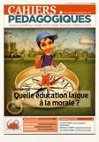 Elisabeth Bussienne et Michel Tozzi - Cahiers pédagogiques N° 513, mai 2014 : Quelle éducation laïque à la morale ?.