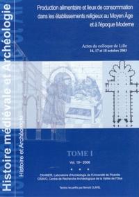 Benoît Clavel - Histoire médiévale et archéologie N° 19/2006 : Production alimentaire et lieux de consommation dans les établissements religieux au Moyen Age et à l'époque moderne - Tome 1.