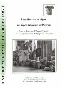 Arnaud Timbert et Delphine Hanquiez - Histoire médiévale et archéologie N° 21/2008 : L'architecture en objets : les dépôts lapidaires de Picardie.