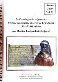 Martine Larigauderie-Beijeaud - Histoire médiévale et archéologie N° 22/2009 : De l'ermitage à la seigneurie : l'espace économique et social de Grandmont, XIIe-XVIIIe siècles.