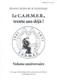 Philippe Racinet - Histoire médiévale et archéologie N° 30/2017 : Le CAHMER, trente ans déjà ! - Volume anniversaire.