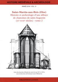Kristiane Lemé-Hébuterne - Histoire médiévale et archéologie N° 31/2018 : Saint-Martin-aux-Bois (Oise) - Histoire et archéologie d'une abbaye de chanoines de saint Augustin (XIe-XVIIIe siècles) Tome 2.