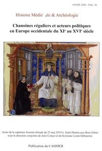 Philippe Racinet - Histoire médiévale et archéologie N° 34/2020 : Chanoines réguliers et acteurs poIitiques en Europe occidentale du XIe au XVIe siècle.