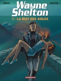 Cailleteau et Christian Denayer - Wayne Shelton 8 : La nuit des aigles.