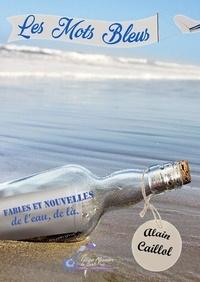 Caillol Alain - Les mots bleus.