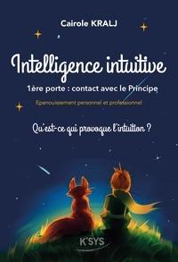 Cairole Kralj - INTELLIGENCE INTUITIVE, 1ère PORTE : CONTACT AVEC LE PRINCIPE - Qu'est-ce qui provoque l'intuition ?.