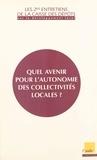 Caisse Dépôts et Consignations et  Collectif - Quel avenir pour l'autonomie des collectivités locales ? - Les Entretiens de la Caisse des dépôts sur le développement local, [Paris, 30 septembre 1999.