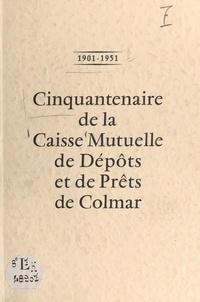 Caisse mutuelle de dépôts et d et Joseph Herzog - 1901-1951 : cinquantenaire de la Caisse mutuelle de dépôts et de prêts de Colmar.
