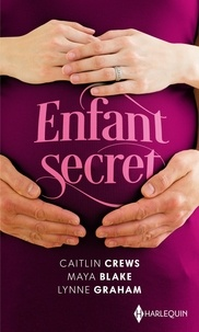 Caitlin Crews et Maya Blake - Enfant secret - L'héritier secret des Castelli ; Le secret d'Allegra ; Un secret à protéger.