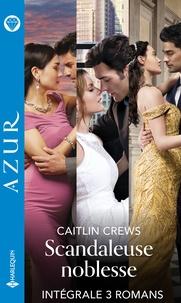 """Caitlin Crews - Intégrale de la série Azur """"Scandaleuse noblesse"""" - Intégrale 3 romans."""