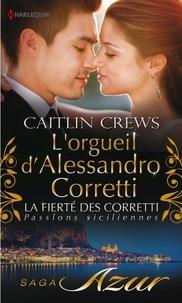 Caitlin Crews - L'orgueil d'Alessandro Corretti - T7 - La fierté des Corretti : Passions siciliennes.
