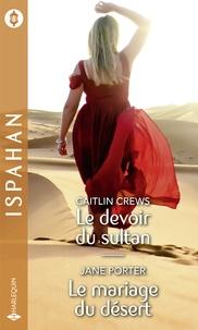 Caitlin Crews et Jane Porter - Le devoir du sultan - Le mariage du désert.