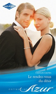 Caitlin Crews - Le rendez-vous du désir.