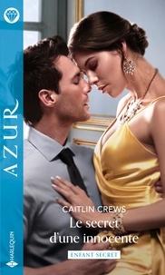 Caitlin Crews - Le secret d'une innocente.