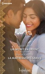 Caitlin Crews et Sharon Kendrick - Un secret en Orient - La maîtresse des sables.