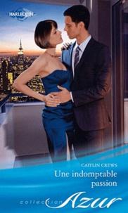 Caitlin Crews - Une indomptable passion.