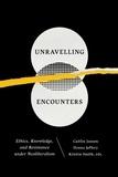 Caitlin Janzen et Donna Jeffery - Unravelling Encounters - Ethics, Knowledge, and Resistance under Neoliberalism.