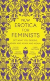 Caitlin Kunkel et Carrie Wittmer - New Erotica for Feminists - Get What you Deserve, Again and Again and Again.
