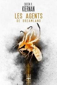 Caitlín R. Kiernan - Les agents de Dreamland.