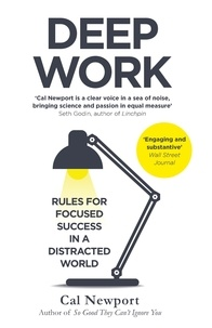 Cal Newport - Deep Work - Rules for Focused Success in a Distracted World.