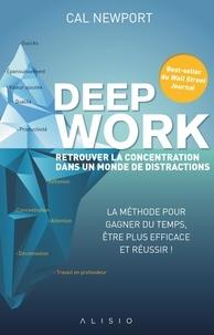 Cal Newport - Deep Work - Retrouver la concentration dans un monde de distractions.