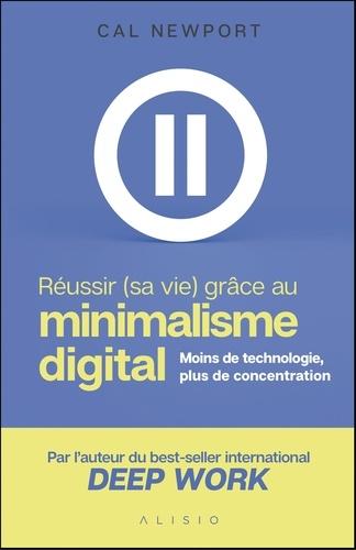 Réussir (sa vie) grâce au minimalisme digital. Moins de technologie, plus de concentration