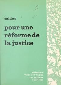 Caldus et Jacques Charpentreau - Pour une réforme de la justice.