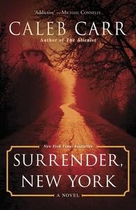 Caleb Carr - Surrender, New York.