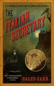 Caleb Carr - The Italian Secretary - A Further Adventure of Sherlock Holmes.