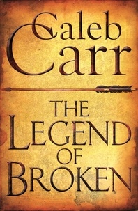 Caleb Carr - The Legend of Broken.