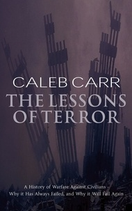 Caleb Carr - The Lessons Of Terror - A History of Warfare Against Civilians.