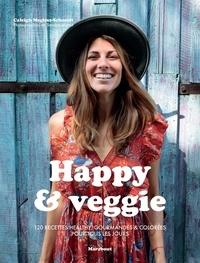 Caleigh Megless-Schmidt - Happy & veggie - 120 recettes healthy, gourmandes & colorées pour se faire du bien tous les jours.