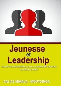 Calice Mikala-Moutsinga - Jeunesse  &  Leadership - Les 21 recommandations pour un leadership de gloire en milieu juvénile.