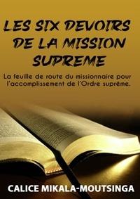 Calice Mikala-Moutsinga - Les 6 Devoirs de la Mission Suprême - Série sur la feuille de route du missionnaire  pour l'accomplissement de la mission suprême.