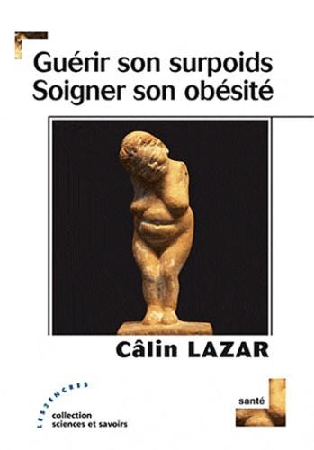 Câlin Lazar - Guérir son surpoids, soigner son obésité.