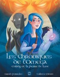 Calista Moon et Sarah Feruglio - Les Chroniques de l'Omega Tome 1 : Milady et la Pierre de Lune.