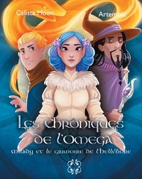 Calista Moon et  Artemisia - Les Chroniques de l'Omega Tome 2 : Milady et le grimoire de l'Hellébore.