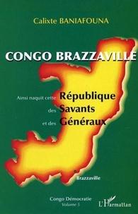 Calixte Baniafouna - Congo-brazzaville - ainsi naquit cette republique des savants et des generaux - congo democratie vol.