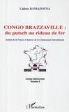 Calixte Baniafouna - Congo-brazzaville : du putsch au rideau de fer - soutien de la france et hypnose de la communaute in.