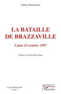 Calixte Baniafouna - Congo Démocratie - Tome 3, La bataille de Brazzaville (5 juin-15 octobre 1997).