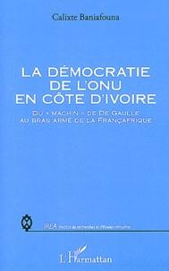 """Calixte Baniafouna - La démocratie de l'ONU en Côte d'Ivoire - Du """"machin"""" de De Gaulle au bras armé de la Françafrique."""