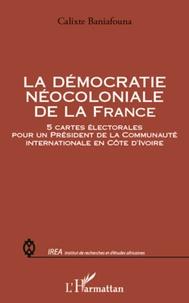 Calixte Baniafouna - La démocratie néocoloniale de la France - 5 cartes électorales pour un président de la Communauté internationale en Côte d'Ivoire.
