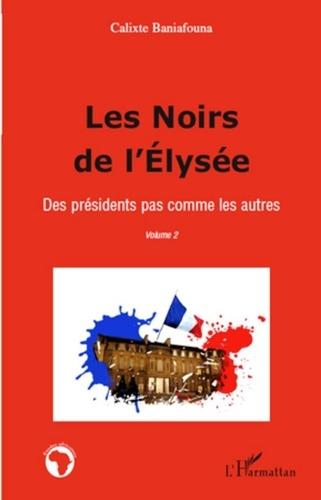 Calixte Baniafouna - Les Noirs de l'Elysée - Tome 2, Des présidents pas comme les autres.
