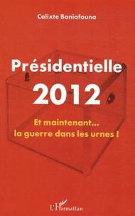 Calixte Baniafouna - Présidentielle 2012 - Et maintenant... la guerre dans les urnes !.