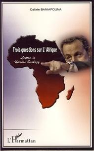 Calixte Baniafouna - Trois questions sur l'Afrique - Lettre à Nicolas Sarkozy.