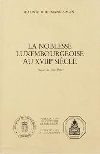 Calixte Hudemann-Simon - La noblesse luxembourgeoise au XVIIIème siècle.