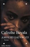 Calixthe Beyala et Calixthe Beyala - Amours sauvages.