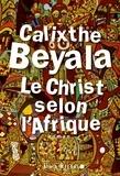 Calixthe Beyala et Calixthe Beyala - Le Christ selon l'Afrique.