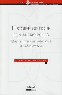 Calixto Salomao Filho - Histoire critique des monopoles - Une perpective juridique et économique.